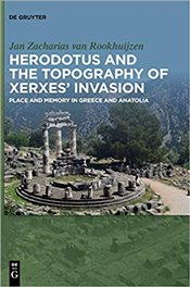Herodotus and the Topography of Xerxes? Invasion: Place and Memory in Greece and Anatolia - Van Rookhuijzen, Jan Zacharias