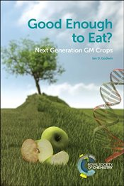Good Enough to Eat? : Next Generation GM Crops - Godwin, Ian D.