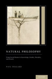 Natural Philosophy : From Social Brains to Knowledge, Reality, Morality, and Beauty  - Thagard, Paul
