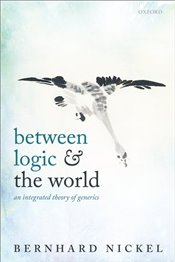 Between Logic and the World : An Integrated Theory of Generics - Nickel, Bernhard