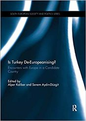 Is Turkey De-Europeanising? : Encounters with Europe in a Candidate Country  - Kaliber, Alper