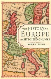 History of Europe in Bitesized Chunks - Field, Jacob F.