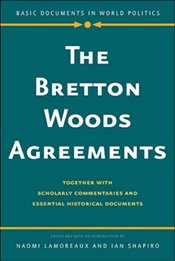 Bretton Woods Agreements : Together with Scholarly Commentaries and Essential Historical Documents - Lamoreaux, Naomi
