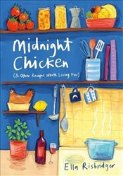 Midnight Chicken : And Other Recipes Worth Living For - Risbridger, Ella