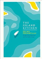Island Kitchen : Recipes from Mauritius and the Indian Ocean - Periampillai, Selina