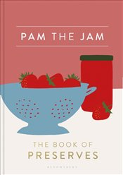 Pam the Jam : The Book of Preserves - Corbin, Pam