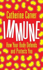 Immune : How Your Body Defends and Protects You - Carver, Catherine