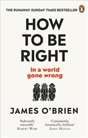 How To Be Right: . . . In a World Gone Wrong - OBrien, James