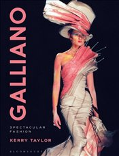 Galliano : Spectacular Fashion - Taylor, Kerry