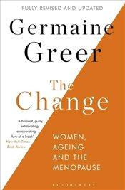 Change : Women, Ageing and the Menopause - Greer, Germaine