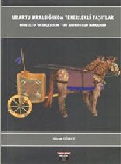 Urartu Krallığında Tekerlekli Taşıtlar : Wheeled Vehicles in The Urartian Kingdom - Gokce, Bilcan