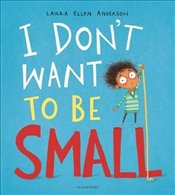 I Dont Want to be Small - Anderson, Laura Ellen