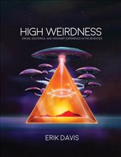 High Weirdness : Drugs, Esoterica, and Visionary Experience in the Seventies - Davis, Erik