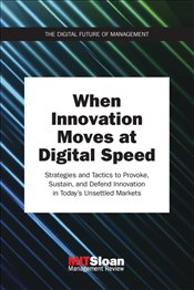 When Innovation Moves at Digital Speed : Strategies and Tactics to Provoke, Sustain, and Defend -