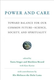 Power and Care : Toward Balance for Our Common Future - Science, Society, and Spirituality - Ricard, Matthieu