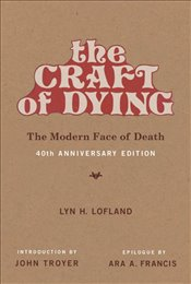 Craft of Dying : The Modern Face of Death - Lofland, Lyn H.