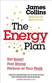 Energy Plan : The Eat Smart, Feel Strong, Perform at Your Peak - Collins, James