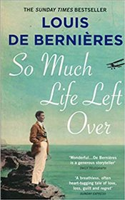 So Much Life Left Over - De Bernieres, Louis