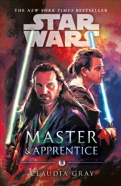 Star Wars : Master and Apprentice  - Gray, Claudia