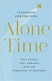 Alone Time : Four Seasons, Four Cities and the Pleasures of Solitude - Rosenbloom, Stephanie