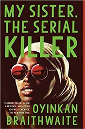 My Sister, the Serial Killer - Braithwaite, Oyinkan