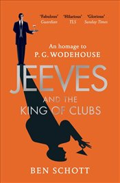 Jeeves and the King of Clubs : An Homage to P.G. Wodehouse Authorised by the Wodehouse Estate - Schott, Ben