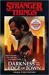 Stranger Things : Darkness on the Edge of Town : The Second Official Novel - Christopher, Adam