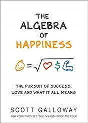 Algebra of Happiness : The Pursuit of Success, Love and What It All Means - Galloway, Scott