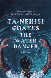 Water Dancer - Coates, Ta-Nehisi