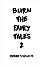 Burn The Fairy Tales 2 - Whitmore, Adeline