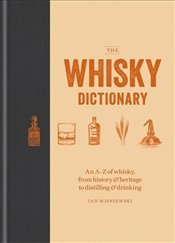 Whisky Dictionary : An A-Z of Whisky, from History & Heritage to Distilling and Drinking - Wisniewski, Ian