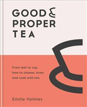 Good and Proper Tea  - Holmes, Emilie