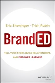 BrandED : Tell Your Story, Build Relationships, and Empower Learning - Sheninger, Eric C.