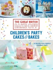 Great British Bake Off : Childrens Party Cakes & Bakes - Rigg, Annie
