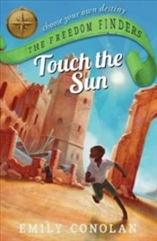 Touch the Sun : Freedom Finders 2 - Conolan, Emily