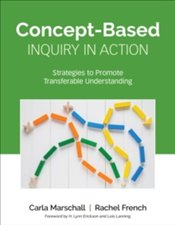 Concept-Based Inquiry in Action : Strategies to Promote Transferable Understanding - French, Rachel