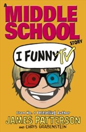 I Funny TV : A Middle School Story : I Funny 4 - Patterson, James
