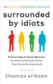 Surrounded by Idiots : The Four Types of Human Behavior - Erikson, Thomas