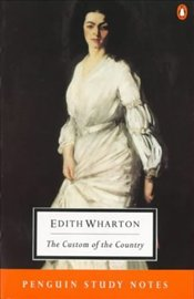 Penguin Study Notes : Custom of the Country - Wharton, Edith