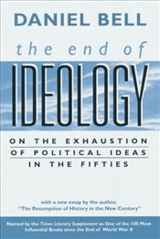 END OF IDEOLOGY : ON THE EXHAUSTION OF POLITICAL IDEAS IN THE FIFTIES - Bell, Daniel A.