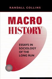 Macrohistory : Essays in Sociology of the Long Run - Collins, Randall