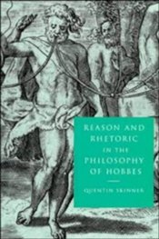 REASON AND RHETORIC IN THE PHILOSOPHY OF HOBBES - Skinner, Quentin