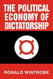 POLITICAL ECONOMY OF DICTATORSHIP - WINTROBE, RONALD
