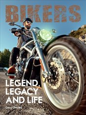 Bikers : Legend, Legacy and Life  - Charles, Gary