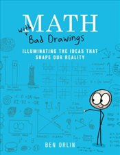 Math with Bad Drawings : Illuminating the Ideas That Shape Our Reality - Orlin, Ben
