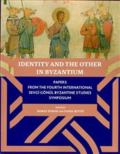 Identitiy and the Other in Byzantium : Papers From the Fourth International Sevgi Gönül Byzantine St - Kolektif