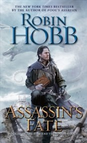 Assassins Fate : Book III of the Fitz and the Fool trilogy - Hobb, Robin