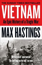 Vietnam : An Epic History of a Tragic War - Hasting, Max