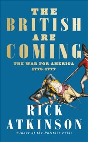 British Are Coming : The War for America, Lexington to Princeton : 1775-1777 - Atkinson, Rick
