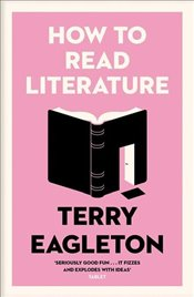 How to Read Literature - Eagleton, Terry